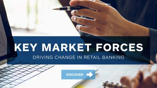 Key Market Forces Driving Change in Retail Banking